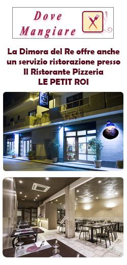 La Dimora del Re offre anche un servizio ristorazione presso Il Ristorante Pizzeria LE PETIT ROI
